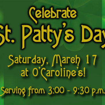 St Patty's Day at O'Caroline's! | March 17th 2018