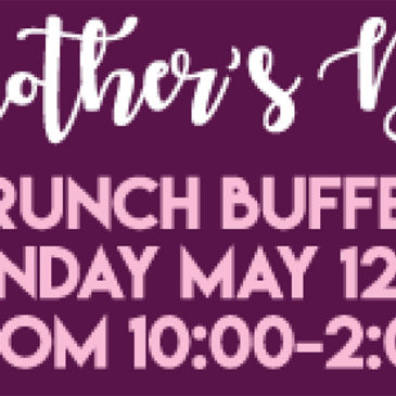 Mother's Day Brunch Buffet | May 12, 10 am – 2 pm